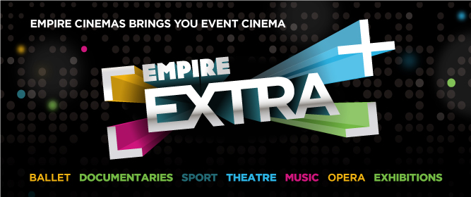 EMPIRE Extra: BALLET, DOCUMENTARIES, SPORT, OPERA, THEATRE, MUSIK, EXHIBITIONS