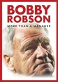 BOBBY ROBSON: MORE THAN A MANAGER is a documentary about the career of the football manager, Bobby Robson.