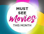 MUST SEE MOVIES THIS MONTH.