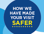 10 Ways We Have Made Your Visit Safer.