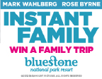 BOOK ONLINE FOR A CHANCE TO WIN WITH THE INSTANT FAMILY